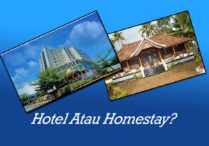 hotel atau homestay?
