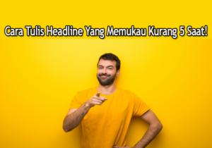 Cara Tulis Headline Yang Memukau Kurang 5 Saat!